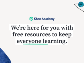 Free Resources From Khan Academy To Keep Everyone Learning During Lockdown