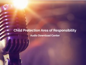 Get access to the full free audio library of the Child Protection Area of Responsibility