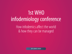 1st WHO infodemiology conference: How infodemics affect the world & how they can be managed, full programme
